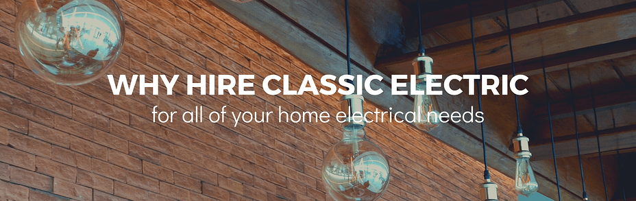 Why hire Classic Electric for all of your home electrical needs in Sherwood Oregon